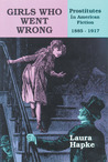 Girls Who Went Wrong: Prostitutes in American Fiction, 1885–1917
