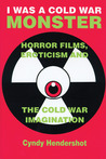 I Was a Cold War Monster: Horror Films, Eroticism, and the Cold War Imagination