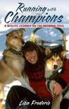 Running with Champions: A Midlife Journey on the Iditarod Trail