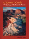 Travelers Guide: To The Geology Of Colorado Plateau