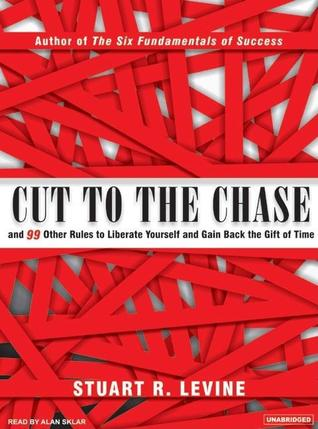 Cut to the Chase by Stuart R. Levine
