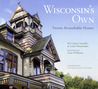 Wisconsin's Own: Twenty Remarkable Homes