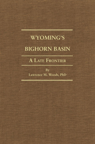 Wyoming's Big Horn Basin to 1901: A Late Frontier