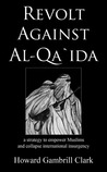 Revolt Against Al-qa`ida: A Strategy to Empower Muslims and Collapse International Insurgency