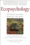 Ecopsychology: Restoring the Earth/Healing the Mind