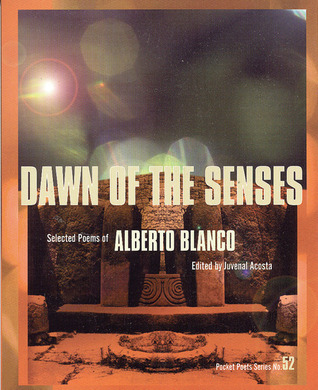 Dawn of the Senses by Alberto Blanco