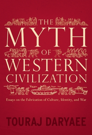 The Myth of Western Civilization: Essays on the Fabrication of Culture, Identity, and War