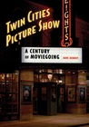Twin Cities Picture Show: A Century of Moviegoing