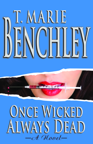 Once Wicked Always Dead by T. Marie Benchley