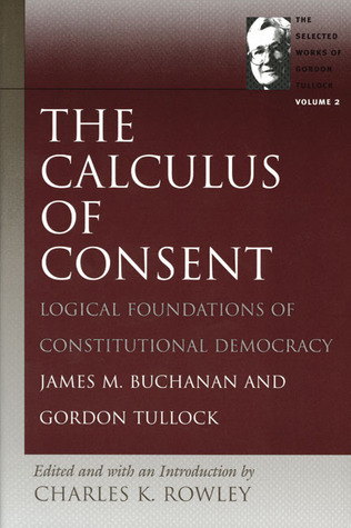 The Calculus of Consent by Gordon Tullock