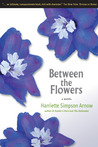 Between the Flowers: A Novel
