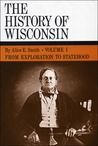 The History of Wisconsin, Volume I by Alice E. Smith