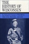 The History of Wisconsin, Volume II by Richard Nelson Current