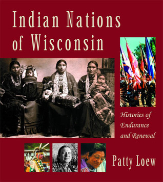 Indian Nations of Wisconsin by Patty Loew
