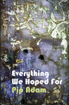 Everything We Hoped For by Pip Adam