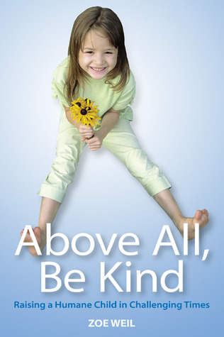 Above All, Be Kind by Zoe Weil