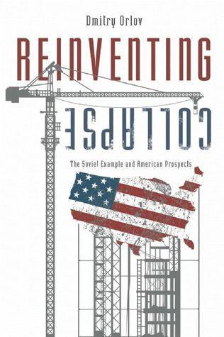 Reinventing Collapse by Dmitry Orlov