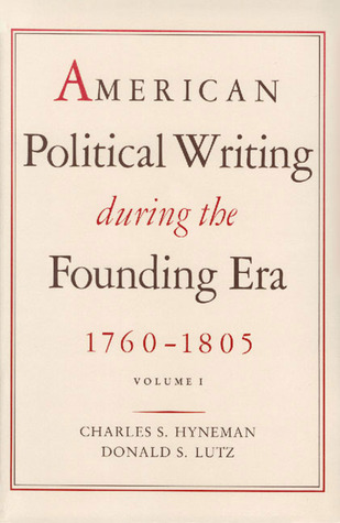 American Political Writing During the Founding Era: 1760-1805, Volume 1