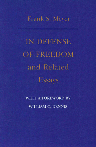 """""""In Defense of Freedom"""" and Related Essays by Frank S. Meyer"""