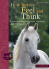 How Horses Feel and Think: Understanding Behaviour, Emotions and Intelligence