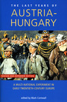 The Last Years Of Austria-Hungary: A Multi-National Experiment in Early Twentieth-Century Europe