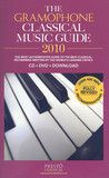 The Gramophone Classical Music Guide 2010: The Most Authoritative Guide to the Best Classical Recordings Written by the World's Leading Critics