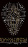 Radionics Interface With The Ether-Fields by David V. Tansley