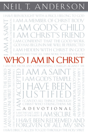 Who I Am In Christ by Neil T. Anderson