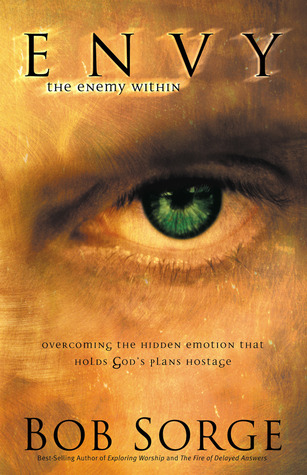 Envy: The Enemy Within: Overcoming the Hidden Emotion That Holds God's Plans Hostage