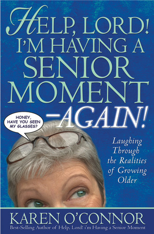 Help, Lord! I'm Having a Senior Moment Again by Karen O'Connor