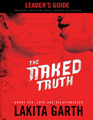 The Naked Truth Leader's Guide: About Sex, Love and Relationships