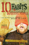 10 Habits of Decidedly Defective People: The Successful Losers Guide to Life