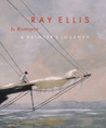 Ray Ellis in Retrospect: A Painter's Journey