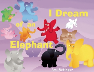 I Dream of an Elephant by Ami Rubinger
