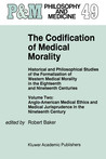 The Codification of Medical Morality: Historical and Philosophical Studies of the Formalization of Western Medical Morality in the Eighteenth and Nineteenth Centuriesvolume Two: Anglo-American Medical Ethics and Medical Jurisprudence in the Nineteenth ...