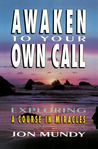 Awaken to Your Own Call: Exploring a Course in Miracles