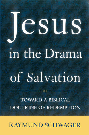 Jesus in the Drama of Salvation by Raymund Schwager