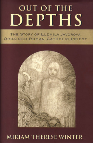 Out of the Depths: The Story of Ludmila Javorova, Ordained Roman Catholic Priest