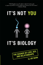 It's Not You, It's Biology.: The Science of Love, Sex, and Relationships
