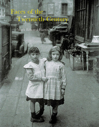 Faces of the Twentieth Century by Mark Edward Harris