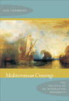 Mediterranean Crossings: The Politics of an Interrupted Modernity