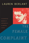The Female Complaint: The Unfinished Business of Sentimentality in American Culture