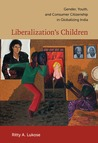 Liberalization's Children: Gender, Youth, and Consumer Citizenship in Globalizing India