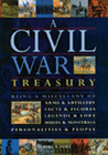 A Civil War Treasury: Being a Miscellany of Arms and Artillery, Facts and Figures, Legends and Lore, Muses and Minstrels, Personalities and People