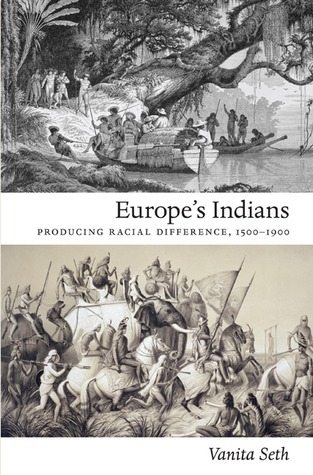 Europe's Indians: Producing Racial Difference, 1500-1900