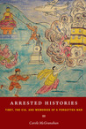 Arrested Histories by Carole McGranahan
