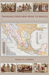 Traveling from New Spain to Mexico: Mapping Practices of Nineteenth-Century Mexico