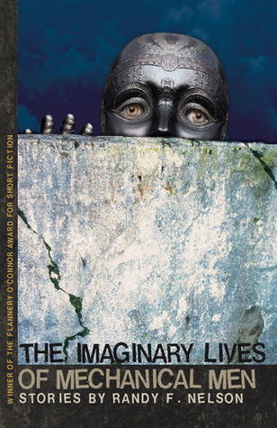 The Imaginary Lives of Mechanical Men by Randy F. Nelson