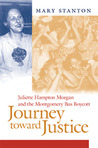 Journey toward Justice: Juliette Hampton Morgan and the Montgomery Bus Boycott