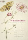 William Bartram, The Search for Nature's Design: Selected Art, Letters, and Unpublished Writings